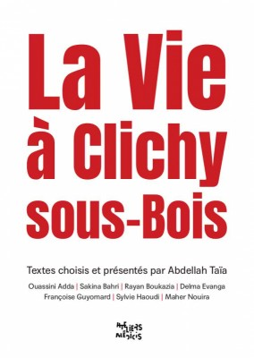 vignette de 'La Vie à Clichy-sous-Bois (Ouassini Adda, Sakina Bahri, Rayan Boukazia, Delma Evanga, Françoise Guyomard, Sylvie Haoudi, Maher Nouira)'