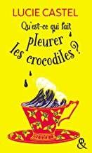 vignette de 'Qu'est-ce qui fait pleurer les crocodiles ? (Lucie Castel)'