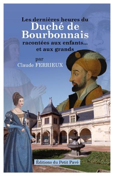 Les dernières heures du duché de Bourbonnais racontées aux enfants et aux grands