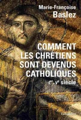 """Afficher """"Comment les chrétiens sont devenus catholiques"""""""