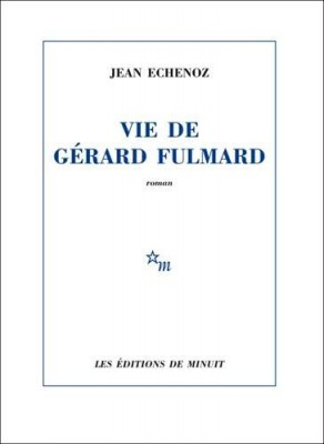 vignette de 'Vie de Gérard Fulmard (Jean Echenoz)'