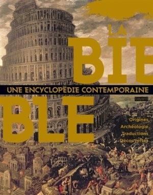 La Bible: une encyclopédie contemporaine ; origines, archéologie, traductions, découvertes