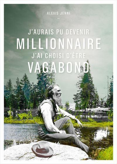 J'aurais pu devenir millionnaire, j'ai choisi d'être vagabond