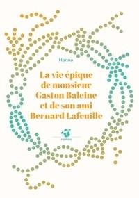"""Afficher """"La Vie épique de monsieur Gaston Baleine et de son ami Bernard Lafeuille"""""""