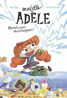 Couverture de Mortelle Adèle Mortel un jour, mortel toujours !