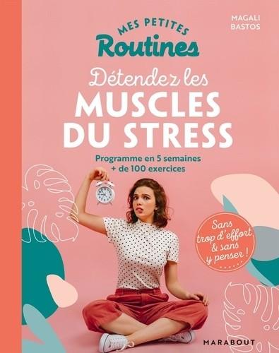 Mes petites routines pour détendre les muscles du stress