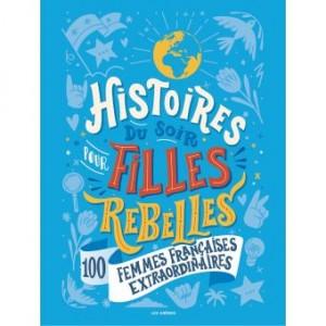 """Afficher """"Histoires du soir pour filles rebelles n° 3 100 femmes françaises extraordinares"""""""