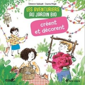 """Afficher """"Les aventuriers au jardin bio créent et décorent"""""""