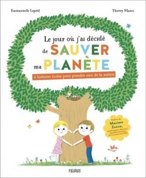 Couverture de Le jour où j'ai décidé de sauver ma planète : 4 histoires écolos pour prendre soin de la nature