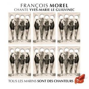 Couverture de François Morel chante Yves-Marie Le Guilvinec : Tous les marins sont des chanteurs