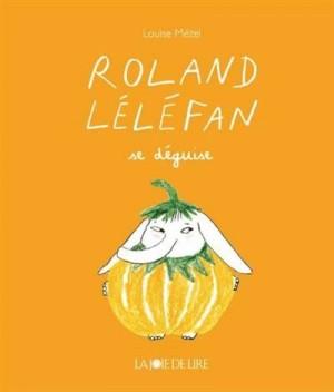 """Afficher """"Roland LéléfanRoland Léléfan se déguise"""""""