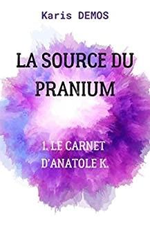 La Source du Pranium n° 1<br />Le carnet d'Anatole K.