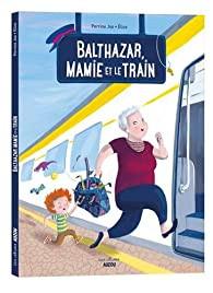 """Afficher """"Balthazar, mamie et le train"""""""