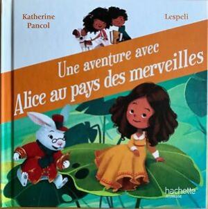 """Afficher """"Une aventure avec Alice au pays des merveilles"""""""