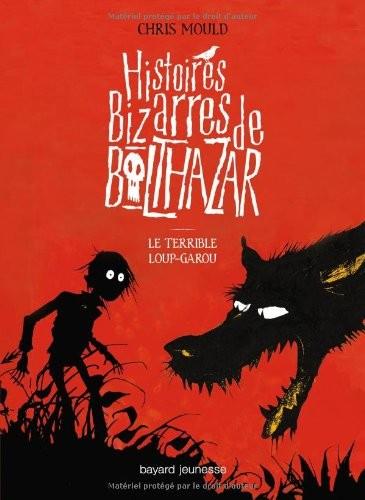 Histoires bizarres de Balthazar n° 1 Le Terrible loup-garou