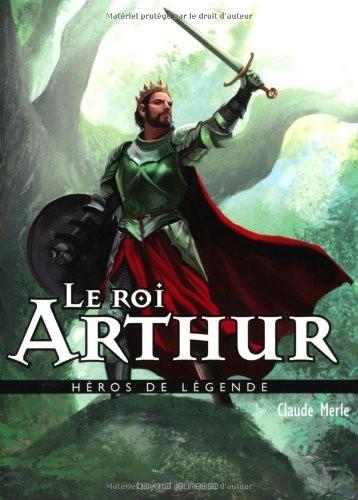 Héros de légende n° 12 Le roi Arthur