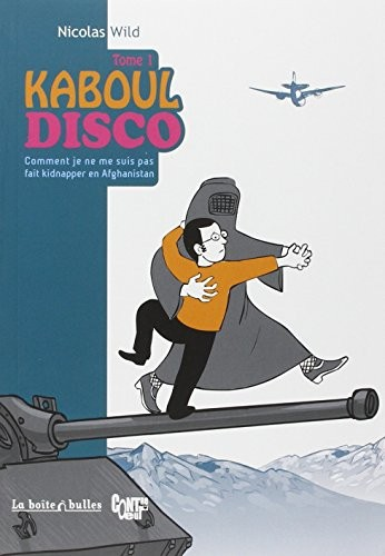 Kaboul disco n° 1Comment je ne me suis pas fait kidnapper en Afghanistan