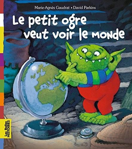 les belles hisoires Le petit ogre veut voir le monde