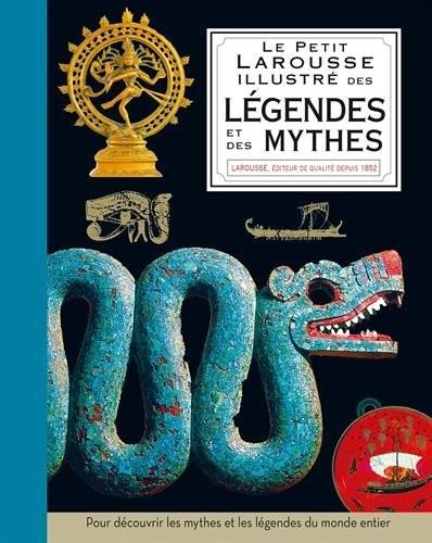 Le petit Larousse illustré des légendes & des mythes