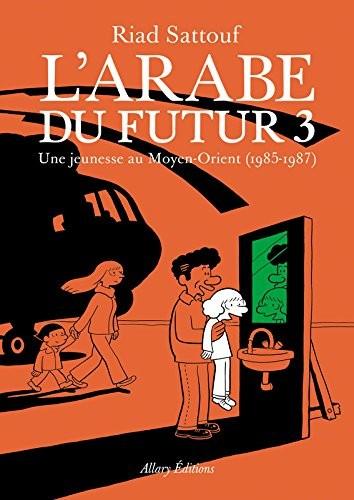 L'Arabe du futur n° Tome 3 Une jeunesse au Moyen-Orient (1985-1987)