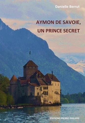 Aymon de Savoie, un prince secret