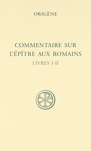 Commentaire sur l'épître aux Romains .Tome I (Livres I-II)