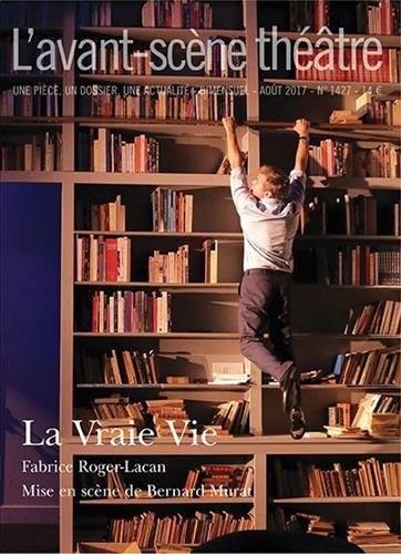 L'Avant-scène. Théâtre n° 1427 La Vraie Vie