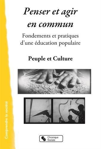 Penser et agir en commun Fondements et pratiques d'une éducation populaire