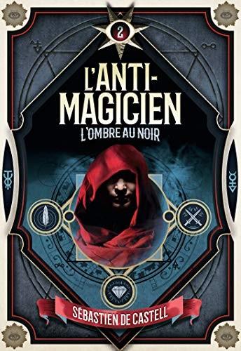 Anti-magicien T2. L'ombre au noir
