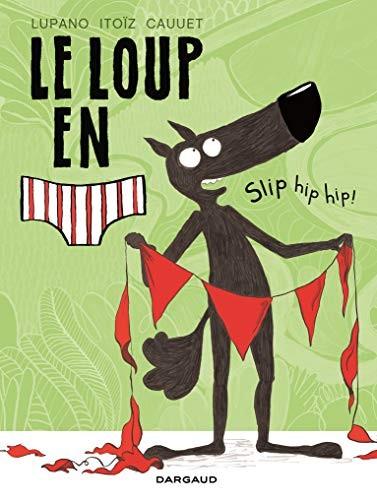 Le loup en slip n° 3 Slip hip hip !