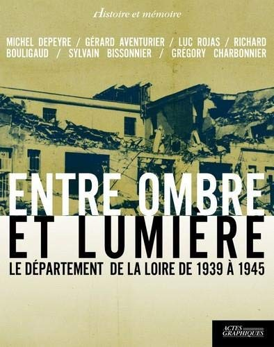 Entre ombre et lumière, le département de la Loire de 1939 à 1945