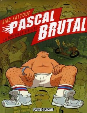 vignette de 'Pascal Brutal<br /> La nouvelle virilité (Riad Sattouf)'