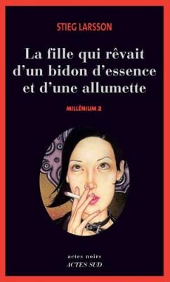 """Afficher """"Millénium n° 02 La fille qui rêvait d'un bidon d'essence et d'une allumette"""""""