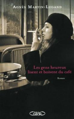 vignette de 'Les gens heureux lisent et boivent du café (Agnès Martin-Lugand)'