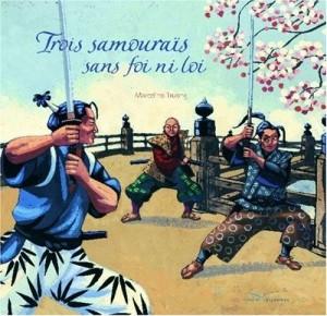 "Afficher ""Trois samouraïs sans foi ni loi"""