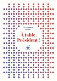 """Afficher """"A table, Président !"""""""