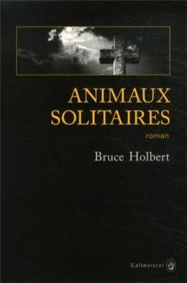 vignette de 'Animaux solitaires (Bruce Holbert)'