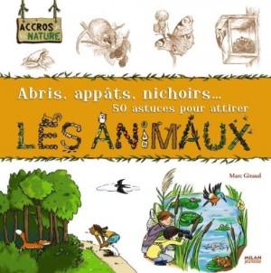 """Afficher """"Abris, appâts, nichoirs... 50 astuces pour attirer les animaux"""""""