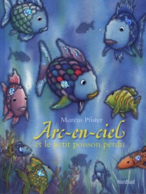 """Afficher """"Arc-en-ciel et le petit poisson perdu"""""""