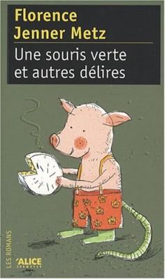 vignette de 'Une souris verte et autres délires ou Comment réinventer avec un brin de folie quatre histoires supposées connues (Florence Jenner-Metz)'
