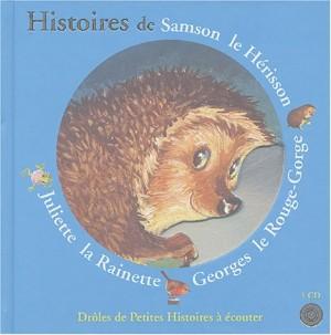 """Afficher """"Histoires de Samson le hérisson, Georges le rouge-gorge, Juliette la rainette"""""""