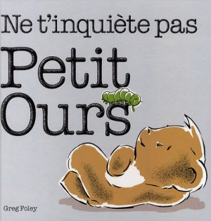 vignette de 'Ne t'inquiète pas, Petit Ours (Foley, Greg)'