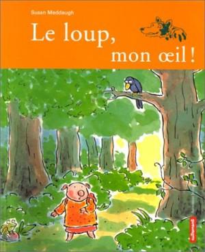"""Afficher """"Le loup, mon oeil !"""""""