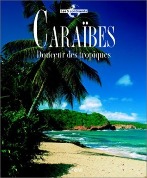 """Afficher """"Caraïbes : douceur des Tropiques"""""""
