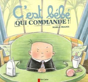 vignette de 'C'est bébé qui commande (Marla FRAZEE)'