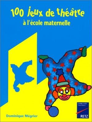 """Afficher """"100 Cent jeux de théâtre à l'école maternelle"""""""