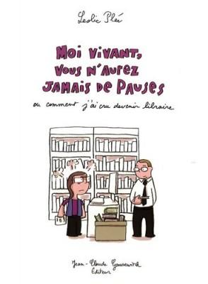 vignette de 'Moi vivant, vous n'aurez jamais de pauses ou Comment j'ai cru devenir libraire (Leslie Plée)'