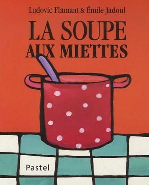"""Afficher """"La soupe au miettes"""""""