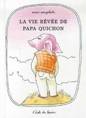 vignette de 'La vie rêvée de papa Quichon (Anaïs Vaugelade)'