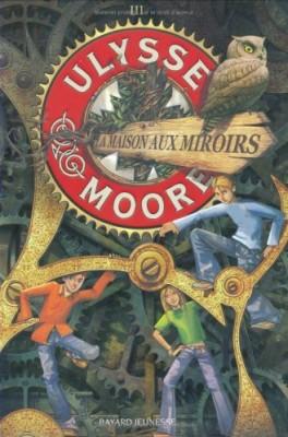 """Afficher """"Ulysse Moore n° 3 La maison aux miroirs"""""""